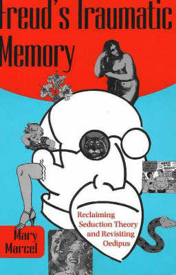 Freud's Traumatic Memory: Reclaiming Seduction Theory and Revisiting Oedipus (Paperback)