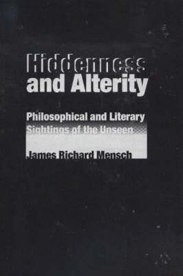 Hiddenness and Alterity: Philosophical and Literary Sightings of the Unseen (Hardback)