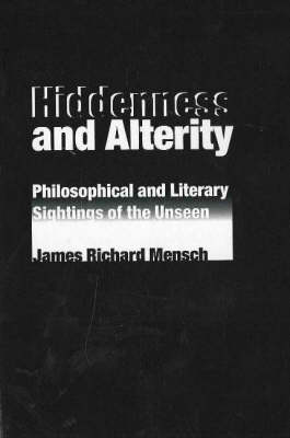 Hiddenness and Alterity: Philosophical and Literary Sightings of the Unseen (Paperback)