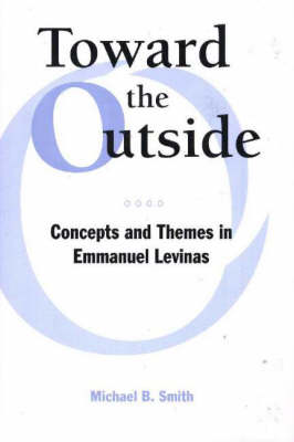 Toward the Outside: Concepts and Themes in Emmanuel Levinas (Hardback)