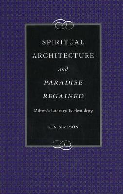 Spiritual Arechitecture and Paradise Regained: Milton's Literary Ecclesiology - Medieval & Renaissance Literary Studies (Hardback)