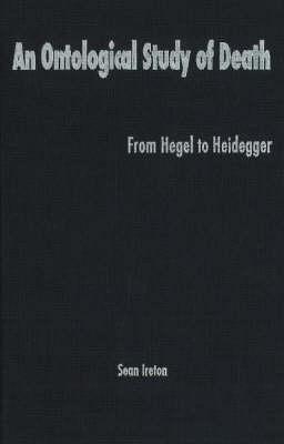 An Ontological Study of Death: From Hegel to Heidegger (Hardback)