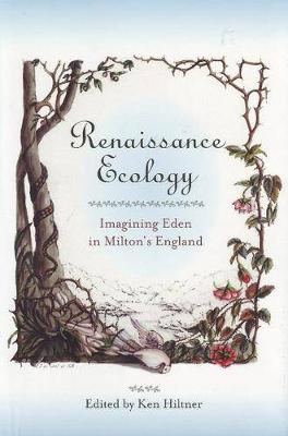 Renaissance Ecology: Imagining Eden in Milton's England - Medieval & Renaissance Literary Studies (Hardback)