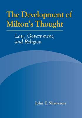 The Development of Milton's Thought: Law, Government, and Religion (Hardback)