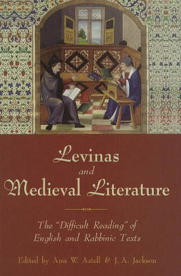 """Levinas and Medieval Literature: The """"Difficult Reading"""" of English and Rabbinic Texts (Hardback)"""