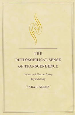 The Philosophical Sense of Transcendence: Levinas and Plato on Loving Beyond Being (Paperback)