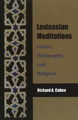 Levinasian Meditations: Ethics, Philosophy, and Religion (Hardback)
