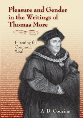 Pleasure and Gender in the Writings of Thomas More: Pursuing the Common Weal - Medieval & Renaissance Literary Studies (Hardback)