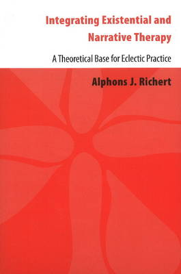 Integrating Existential & Narrative Therapy: A Theoretical Base for Eclectic Practice (Paperback)