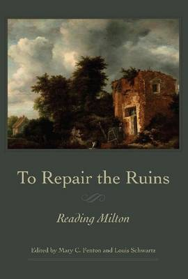 To Repair the Ruins: Reading Milton - Medieval & Renaissance Literary Studies (Hardback)