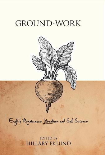 Ground-Work: English Renaissance Literature and Soil Science - Medieval & Renaissance Literary Studies (Hardback)