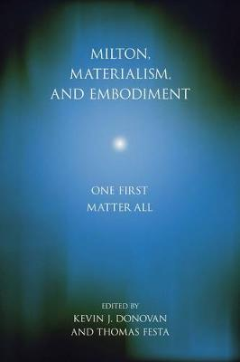 Milton, Materialism, and Embodiment: One First Matter All - Medieval & Renaissance Literary Studies (Hardback)