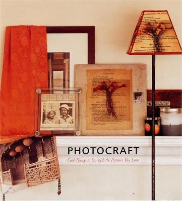 Photocraft: Things to do with the Pictures you Love (Hardback)