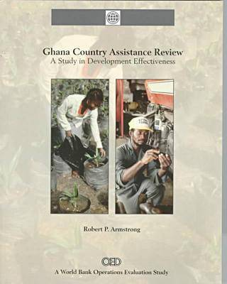 Ghana Country Assistance Review: A Study in Development Effectiveness (Paperback)