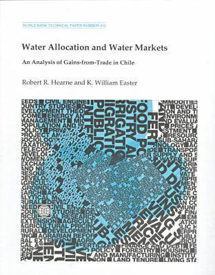Water Allocation and Water Markets: An Analysis of Gains-from-Trade in Chile - World Bank Technical Paper 315 (Paperback)