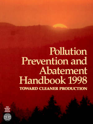 Pollution Prevention and Abatement Handbook 1998: Toward Cleaner Production (Paperback)