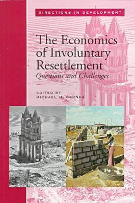 The Economics of Involuntary Resettlement: Questions and Challenges - Directions in Development - Human Development (Paperback)