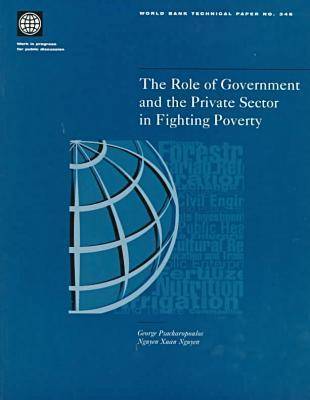 The Role of Government and the Private Sector in Fighting Poverty - World Bank Technical Paper No.346. (Paperback)