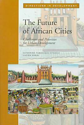 The Future of African Cities: Challenges and Priorities for Urban Development - Directions in Development - Human Development (Paperback)