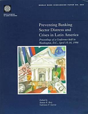 Preventing Banking Sector Distress and Crises in Latin America Proceedings of a Conference Held in Washington D.C., April 15-16, 1996 (Paperback)