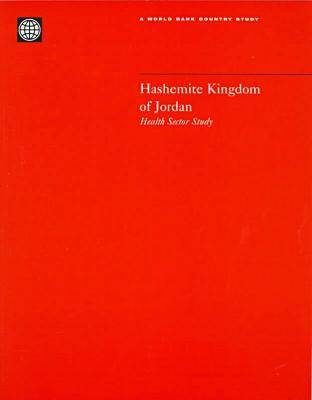 The Hashemite Kingdom of Jordan: Health Sector Study - World Bank Country Study (Paperback)