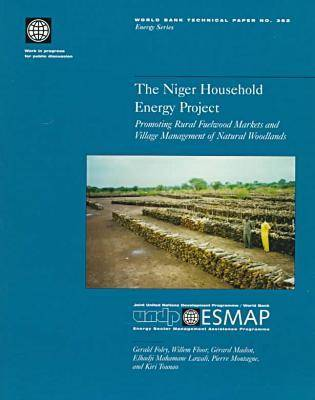 The Niger Houshold Energy Project: Promoting Rural Fuelwood Markets and Village Management of Natural Woodlands (Paperback)