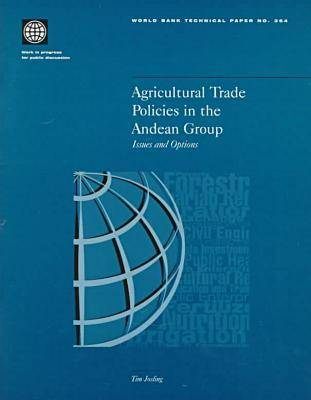 Agricultural Trade Policies in the Andean Group: Issues and Options - World Bank Technical Paper No.364 (Paperback)
