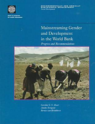 Mainstreaming Gender and Development in the World Bank: Progress and Recommendations - Environmentally & Socially Sustainable Development: Social Development S. (Paperback)