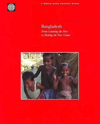 Bangladesh: From Counting the Poor to Making the Poor Count - World Bank Country Study (Paperback)