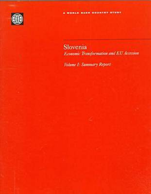 Slovenia: Summary Report v.1: Economic Transformation and EU Accession - World Bank Country Study (Paperback)