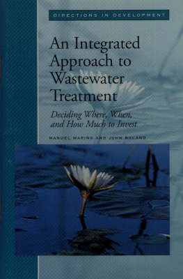 An Integrated Approach to Wastewater Management: Deciding Where, When and How Much to Invest - Directions in Development - Human Development (Hardback)