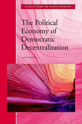The Political Economy of Democratic Decentralization (Paperback)