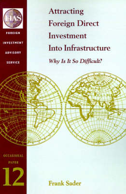 Attracting Foreign Direct Investment into Infrastructure: Why is it So Difficult? - Occasional Paper (Paperback)