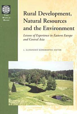 Rural Development, Natural Resources and the Environment: Lessons of Experience in Eastern Europe and Central Asia (Paperback)