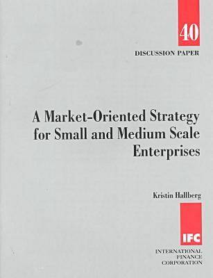 A Market-oriented Strategy for Small and Medium Scale Enterprises - Discussion Paper (Paperback)