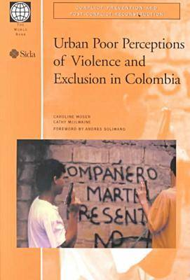 Urban Poor Perceptions of Violence and Exclusion in Colombia - Conflict Prevention & Post-conflict Reconstruction (Paperback)