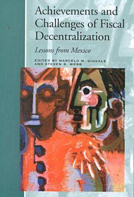 Achievements and Challenges of Fiscal Decentralization: Lessons from Mexico (Paperback)
