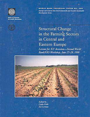 Structural Change in the Farming Sectors in Central and Eastern Europe: Lessons for EU Accession - World Bank/FAO Workshop - World Bank Technical Paper: Europe & Central Asia Environmentally & Socially Sustainable Development No. 465 (Paperback)