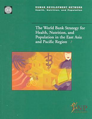 The World Bank Strategy for Health, Nutrition, and Population in the East Asia and Pacific Region (Paperback)