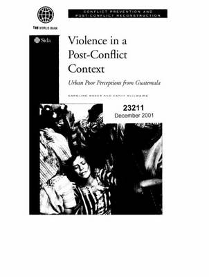 Violence in a Post-conflict Context: Urban Poor Perceptions from Guatemala - Conflict Prevention & Post-conflict Reconstruction (Paperback)