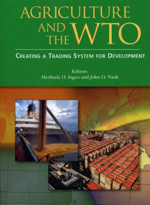 Agriculture and the WTO: Creating a Trading System for Development (Paperback)