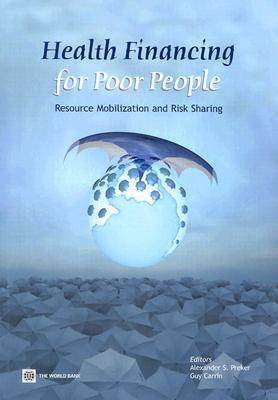 Health Financing for Poor People: Resource Mobilization and Risk Sharing (Paperback)