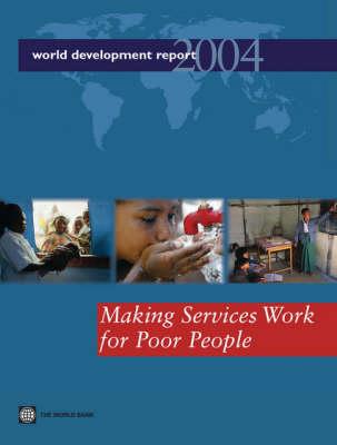World Development Report 2004: Making Services Work for Poor People (Hardback)