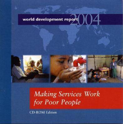 World Development Report: Other Views on Making Services Work for Poor People: Making Services Work for Poor People (CD-ROM)
