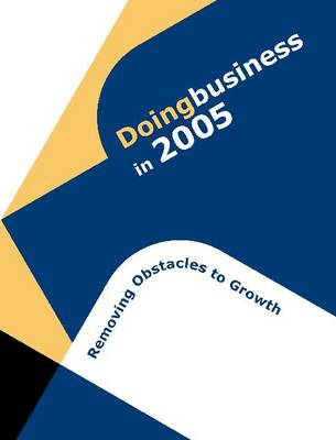 Doing Business in 2005: Removing Obstacles to Growth - Doing Business (Paperback)