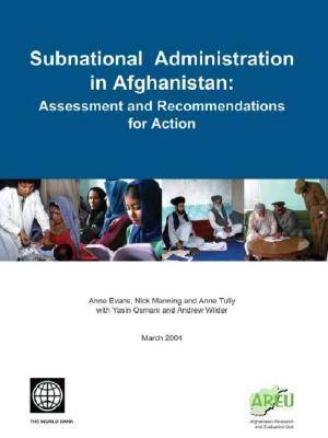 Subnational Administration in Afghanistan: Assessment and Recommendations for Action (Paperback)