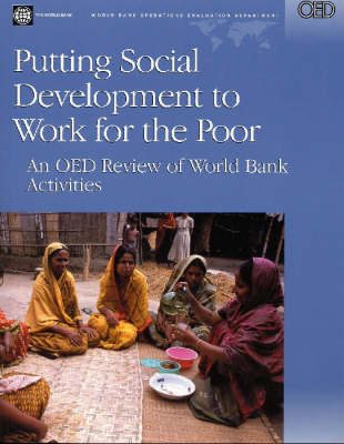 Putting Social Development to Work for the Poor: An OED Review of World Bank Activities - World Bank Operations Evaluations Study (Paperback)