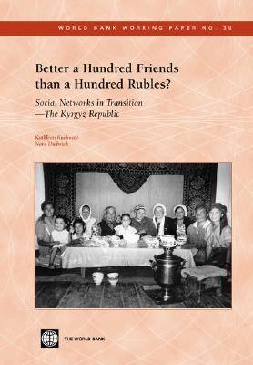 Better a Hundred Friends than a Hundred Rubles?: Social Networks in Transition - The Kyrgyz Republic (Paperback)