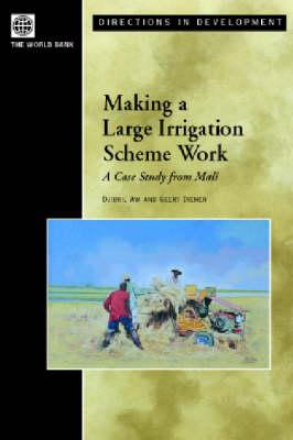 Making a Large Irrigation Scheme Work: A Case Study from Mali (Hardback)