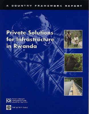 Private Solutions for Infrastructure in Rwanda: A Country Framework Report (Hardback)